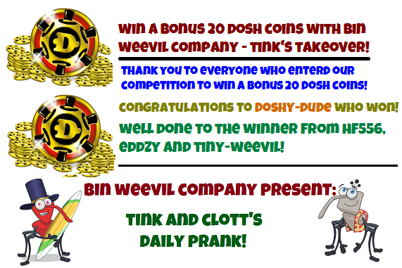 Bin Weevils - Win 20 Dosh WINNER + Daily Prank